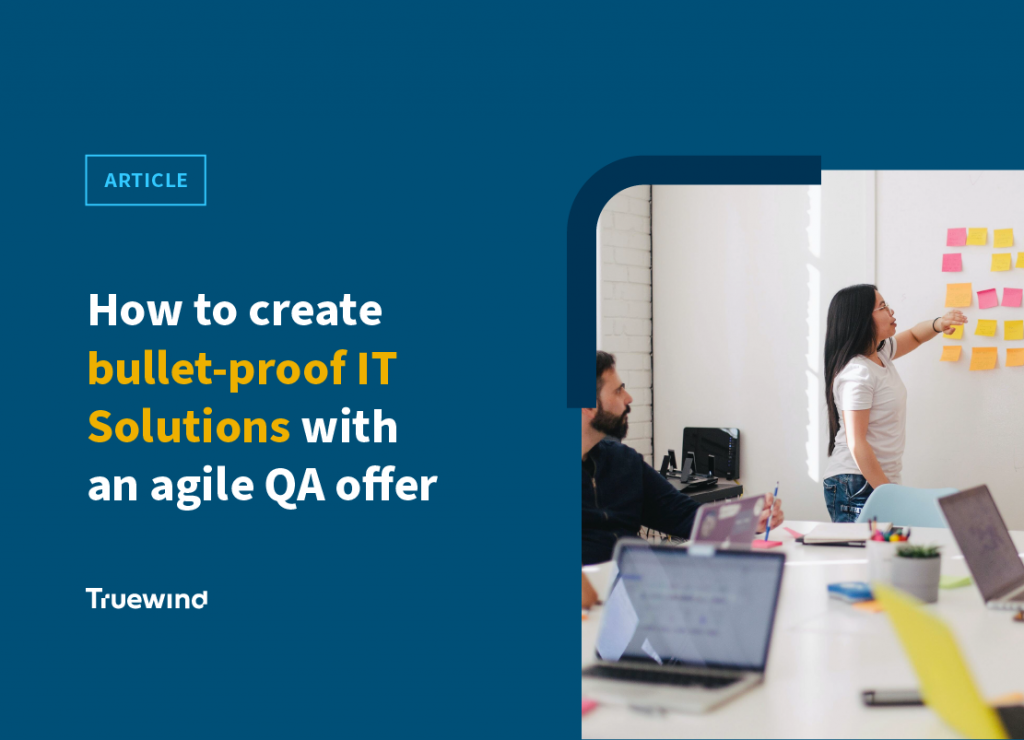 How to create bullet-proof IT Solutions with an agile QA offer